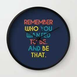 remember who you wanted to be and be  Wall Clock