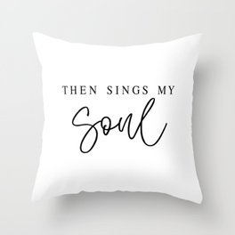 THEN SINGS MY SOUL by Dear Lily Mae Throw Pillow