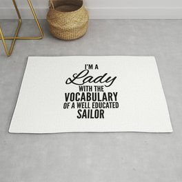 I'M A LADY WITH THE VOCABULARY OF A WELL EDUCATED SAILOR Rug