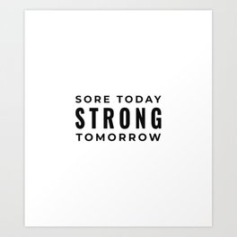 Sore today strong tomorrow Fitness,Workout Art Print
