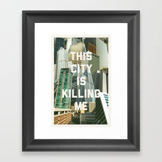 This City Is Killing Me Framed Art Print
