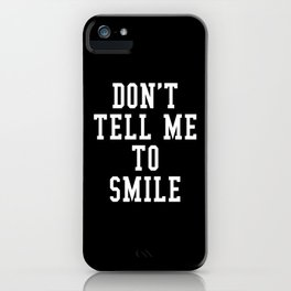 Don't Tell Me To Smile (Black & White) iPhone Case