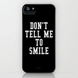 Don't Tell Me To Smile (Black & White) iPhone Case