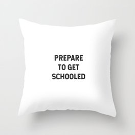Prepare to get schooled Throw Pillow