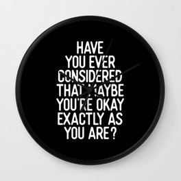 Have You Ever Considered That Maybe You're Okay Exactly As You Are Wall Clock