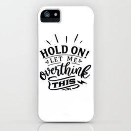 Hold on let me overthink this - Funny hand drawn quotes illustration. Funny humor. Life sayings. iPhone Case