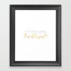I'm not lucky. I'm blessed! Framed Art Print