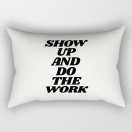 Show Up and Do the Work motivational typography in black and white home wall decor Rectangular Pillow
