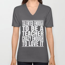 Talented Enough To Be A Teacher Crazy Enough To Love It product Unisex V-Neck