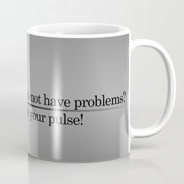 You do not have problems? Check your pulse! Coffee Mug