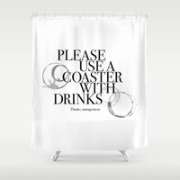 coasters Shower Curtains featuring Please Use A Coaster by Phil Perkins