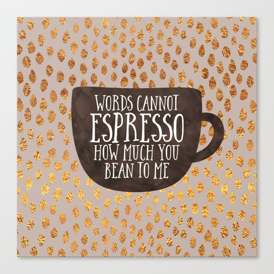 Words cannot espresso how much you bean to me Canvas Print
