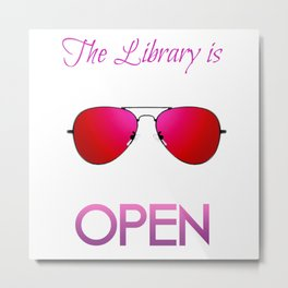 The library is OPEN, b*tch! III Metal Print