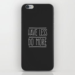 Have Less Do More iPhone Skin