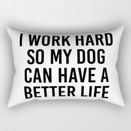 I work hard so my dog can have a better life Rectangular Pillow