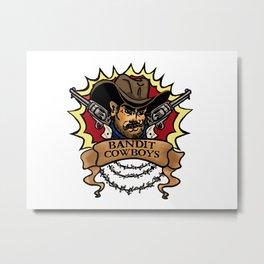 Bandit Cowboys  Metal Print