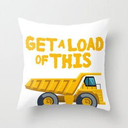 Get A Load Of This Funny Dump Trucks  Construction Truck   Throw Pillow