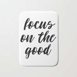 Focus On The Good, Life Quote, Motivational Quote, Good Quote, Inspirational Print Bath Mat