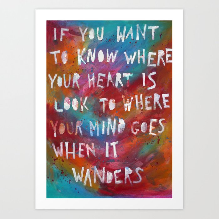 If You Want To Know Where Your Heart Is Look To Where Your Mind Goes