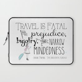 Travel is Fatal to Prejudice, Bigotry and Narrow-mindedness. Laptop Sleeve