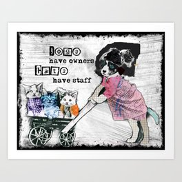 Dogs Have Owners Cats Have Staff by Michel Keck Art Print