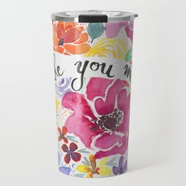 Live Like You Mean It Watercolor Flower Painting Travel Mug