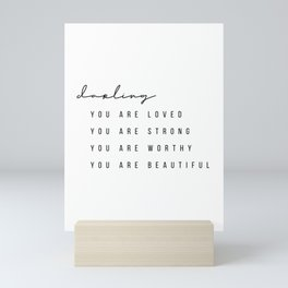 Darling You Are Loved, You Are Strong, You Are Worthy, You Are Beautiful Mini Art Print