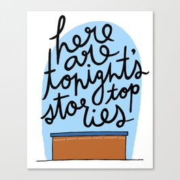 Here Are Tonight's Top Stories Canvas Print