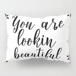 Floral Garden You Are Lookin Beautiful Pillow Sham