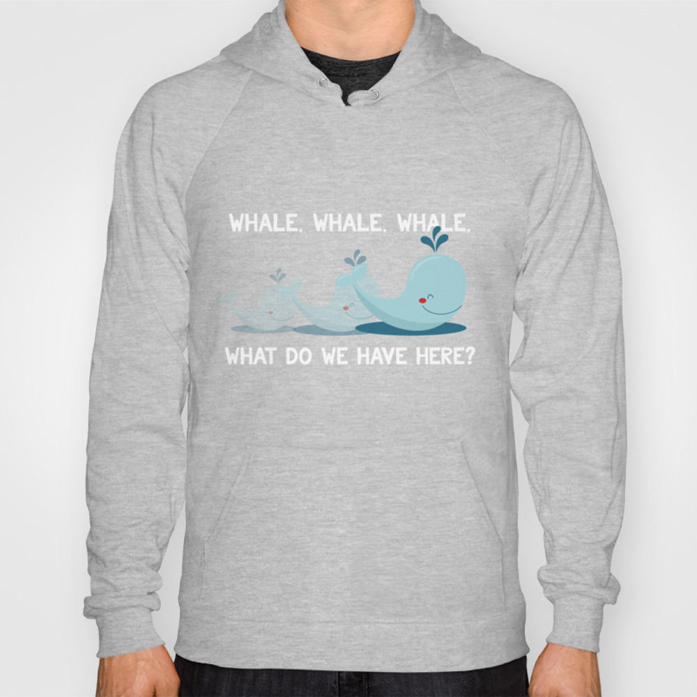Whale Whale Whale What Do We Have Here Funny Pun Hoody by Teepsy SSR9046503
