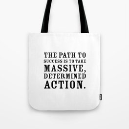 Motivational quote - The path to success is to take massive, determined action. Tote Bag