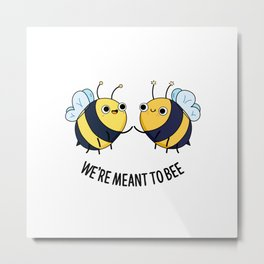 We're Meant To Bee Cute Bumble Bee Pun Metal Print