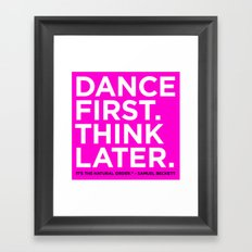 Dance first. Think later.  Framed Art Print
