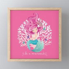 Be a mermaid Framed Mini Art Print