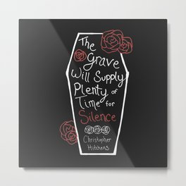 The Grave Will Supply Plenty of Time for Silence - Hitchens quote & original illustration Metal Print