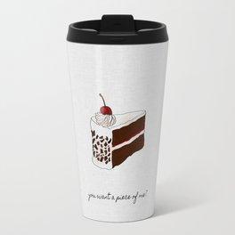You Want A Piece of Me? Travel Mug