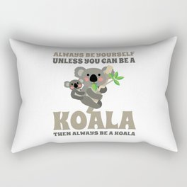 Always Be Yourself Unless You Can Be A Koala Rectangular Pillow