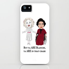 But Ya Are In That Chair Blanche iPhone Case