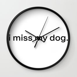 i miss my dog. Wall Clock