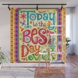 Today is the best day ever Wall Mural