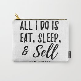 Eat Sleep & Sell #Real Estate Carry-All Pouch