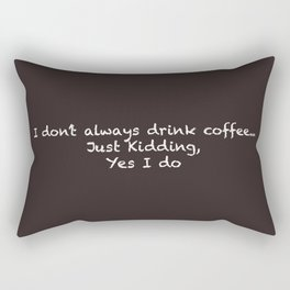 I don't always drink coffee Rectangular Pillow