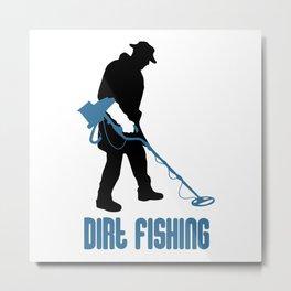 Metal Detecting - Dirt Fishing Metal Print