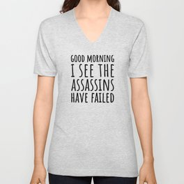 Good Morning, I See The Assassins Have Failed Unisex V-Neck