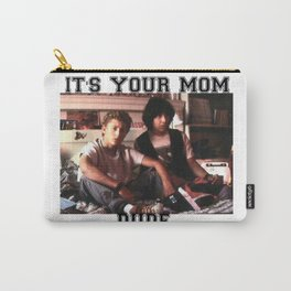 It's your mom dude Carry-All Pouch