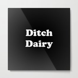 Ditch Dairy Metal Print