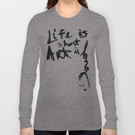 Life is short Art is long Long Sleeve T-shirt