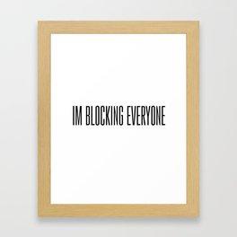 Im Blocking Everyone Framed Art Print