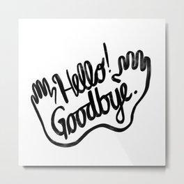 Hello! Goodbye. Metal Print