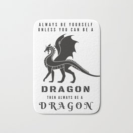Always Be Yourself Unless You Can Be A Dragon Bath Mat